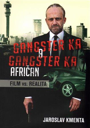 Gangster Ka: Afričan:Film vs. realita - Jaroslav Kmenta   Booksquad.ink