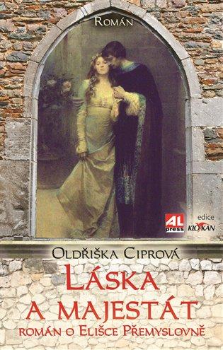 Láska a majestát:Román o Elišce Přemyslovně - Oldřiška Ciprová   Booksquad.ink