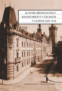 Obálka titulu Slovník představitelů soudní správy v Čechách v letech 1849-1918
