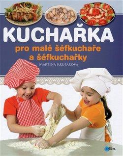 Obálka titulu Kuchařka pro malé šéfkuchaře a šéfkuchařky