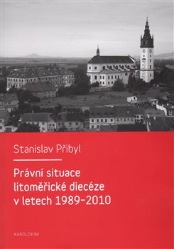 Obálka titulu Právní situace litoměřické diecéze v letech 1989-2010