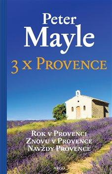 3x Provence. Rok v Provenci, Znovu v Provence, Navždy Provence - Peter Mayle