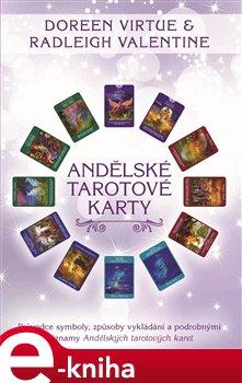 Andělské tarotové karty. Průvodce symboly, způsoby vykládání a podrobnými významy Andělských tarotových karet - Valentine Radleigh, Doreen Virtue e-kniha