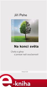 Na konci světa. Úvahy a glosy o povaze naší současnosti - Jiří Pehe e-kniha