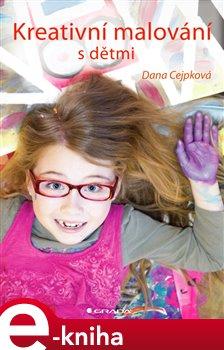 Kreativní malování s dětmi - Dana Cejpková e-kniha
