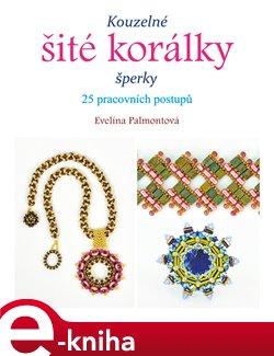 Kouzelné šité korálky. šperky - Evelína Palmontová e-kniha