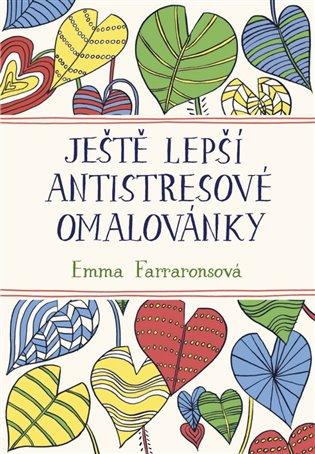 Ještě lepší antistresové omalovánky - Emma Farraronsová   Booksquad.ink