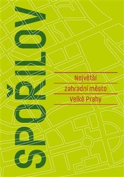 Obálka titulu Spořilov - Největší zahradní město velké Prahy