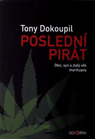 Poslední pirát:Otec, syn a zlatý věk marihuany - Tony Dokoupil | Booksquad.ink