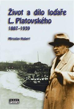 Obálka titulu Život a dílo loďaře L. Platovského 1887–1939