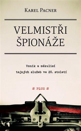 Velmistři špionáže:Vznik a zákulisí tajných služeb ve 20. století - Karel Pacner | Booksquad.ink