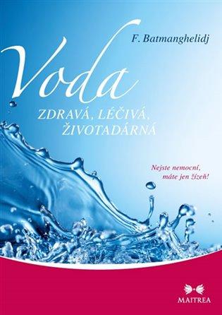 Voda zdravá, léčivá, životadárná:Nejste nemocní, máte jen žízeň! - F. Batmanghelidj,   Booksquad.ink