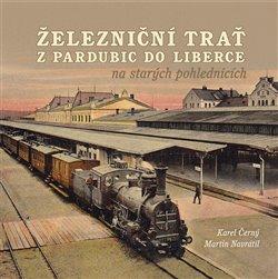Obálka titulu Železniční trať z Pardubic do Liberce na starých pohlednicích