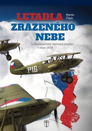 Letadla zrazeného nebe:Československá vojenská letadla v roce 1938 - Martin Čížek | Booksquad.ink