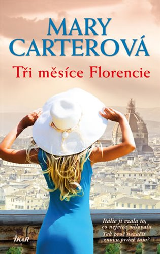 Tři měsíce Florencie:Itálie jí vzala to, co nejvíce milovala. Tak proč nezačít znovu právě tam? - Mary Carterová | Booksquad.ink
