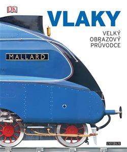 Obálka titulu Vlaky: velký obrazový průvodce