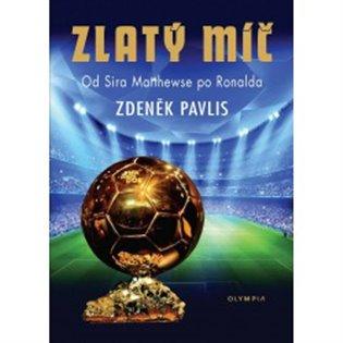 Zlatý míč:Od Sira Matthewse po Ronalda - Zdeněk Pavlis   Booksquad.ink