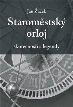 Obálka titulu Staroměstský orloj - skutečnosti a legendy