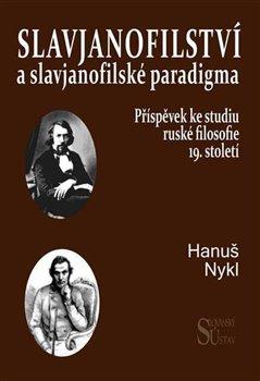 Obálka titulu Slavjanofilství a slavjanofilské paradigma