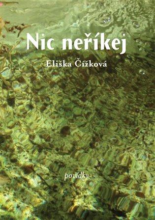 Nic neříkej:Povídky - Eliška Čížková | Replicamaglie.com