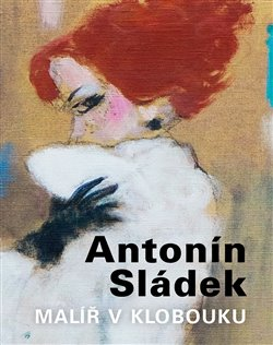 Obálka titulu Antonín Sládek – Malíř v klobouku