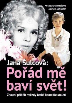 Obálka titulu Jana Šulcová: Pořád mě baví svět!