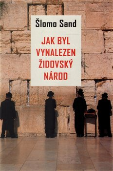 Obálka titulu Jak byl vynalezen židovský národ
