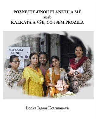Poznejte jinou planetu a mě aneb Kalkata a vše, co jsem prožila - Lenka Isgaar Kotrmanová   Booksquad.ink