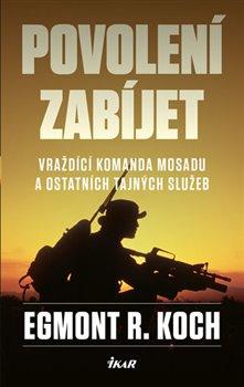Povolení zabíjet. Vraždící komanda Mosadu a dalších tajných služeb - Egmont R. Koch