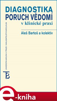 Diagnostika poruch vědomí v klinické praxi - Bohumil Bakalář, Aleš Bartoš, Pavel Čechák e-kniha