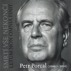 Obálka titulu Petr Porcal (1944-2014) Smrtí vše nekončí