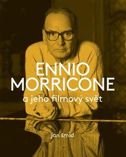 Obálka titulu Ennio Morricone a jeho filmový svět