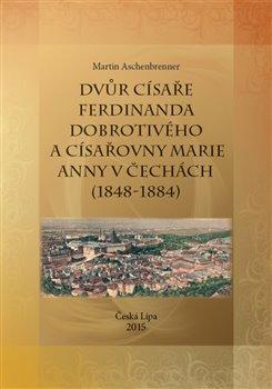 Obálka titulu Dvůr císaře Ferdinanda Dobrotivého a císařovny Marie Anny v Čechách (1848-1884)