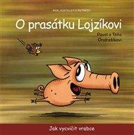 O prasátku Lojzíkovi – Jak vycvičit vrabce /22x22cm/