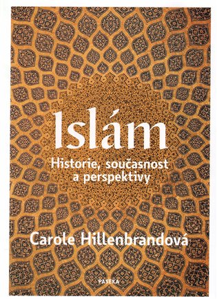 ISLÁM - HISTORIE,SOUČASNOST A PERSPEKTIVY