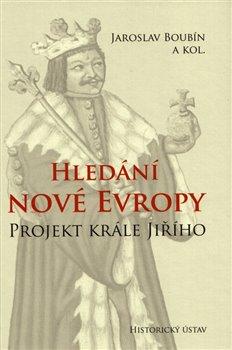 Obálka titulu Hledání nové Evropy. Projekt krále Jiřího