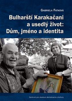 Obálka titulu Bulharští Karakačani a usedlý život: Dům, jméno a identita