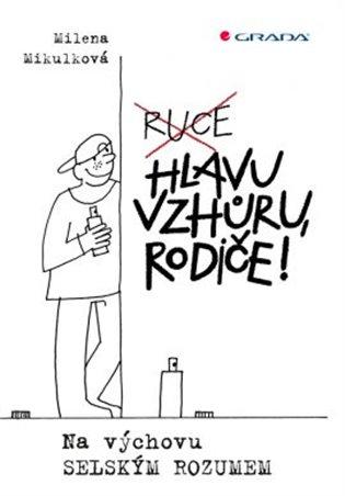 Hlavu vzhůru, rodiče!:Na výchovu selským rozumem - Milena Mikulková   Replicamaglie.com