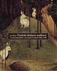 Gotické deskové malířství v severozápadních a severních Čechách 1340-1550 - obálka