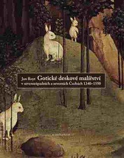 Obálka titulu Gotické deskové malířství v severozápadních a severních Čechách 1340-1550