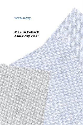 Americký císař:Masové vystěhovalectví z Haliče - Martin Pollack   Booksquad.ink