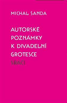 Obálka titulu Autorské poznámky k divadelní grotesce Sráči