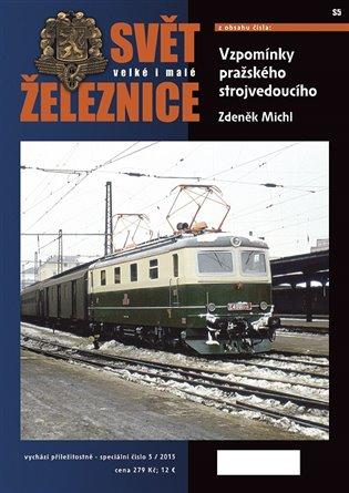 Svět železnice speciál 5 – Vzpomínky pražského strojvedoucího - Zdeněk Michl | Booksquad.ink