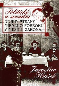 Obálka titulu Politické a sociální dějiny Strany mírného pokroku v mezích zákona