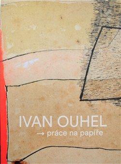 Obálka titulu Ivan Ouhel - práce na papíře