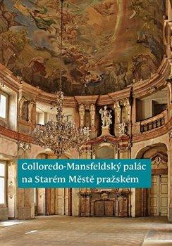 Obálka titulu Colloredo-Mansfeldský palác na Starém Městě pražském