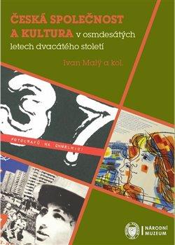 Obálka titulu Česká společnost a kultura v osmdesátých letech dvacátého století