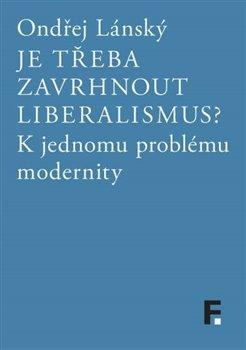 Obálka titulu Je třeba zavrhnout liberalismus?