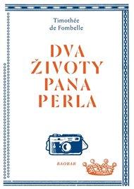 Francouzský autor Timothée de Fombelle (1973) je českému čtenáři dobře znám. Díky péči nakladatelství Baobab a pečlivému překladu Drahoslavy Janderové se nám dostává do rukou další literární skvost, na kterém si můžeme pochutnat stejně jako na pěnovém žužu. Kniha Dva životy pana Perla je určena dospívající mládeži, ale s bušícím srdcem ji přečte stejně dobře i dospělý čtenář, nebo hlavně on?