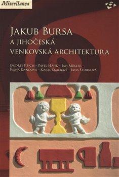 Obálka titulu Jakub Bursa a jihočeská venkovská architektura